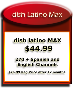 Dish latino Max channel                                     package